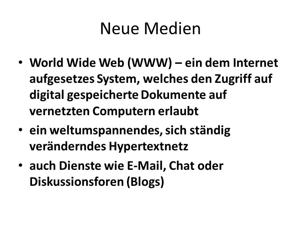 Neue Medien World Wide Web (WWW) – ein dem Internet aufgesetzes System, welches den Zugriff auf digital gespeicherte Dokumente auf vernetzten Computern erlaubt ein weltumspannendes, sich ständig veränderndes Hypertextnetz auch Dienste wie E-Mail, Chat oder Diskussionsforen (Blogs)