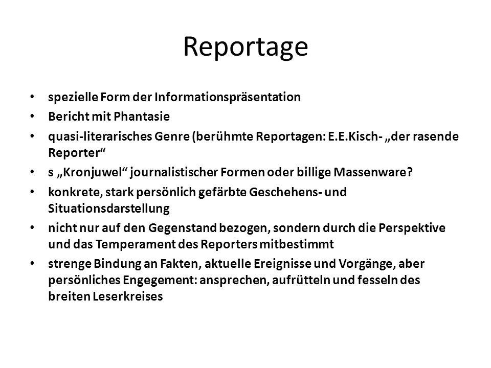 Reportage spezielle Form der Informationspräsentation Bericht mit Phantasie quasi-literarisches Genre (berühmte Reportagen: E.E.Kisch- der rasende Reporter s Kronjuwel journalistischer Formen oder billige Massenware.