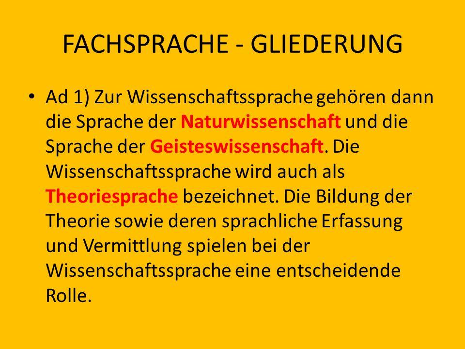 FACHSPRACHE - GLIEDERUNG Ad 1) Zur Wissenschaftssprache gehören dann die Sprache der Naturwissenschaft und die Sprache der Geisteswissenschaft. Die Wi