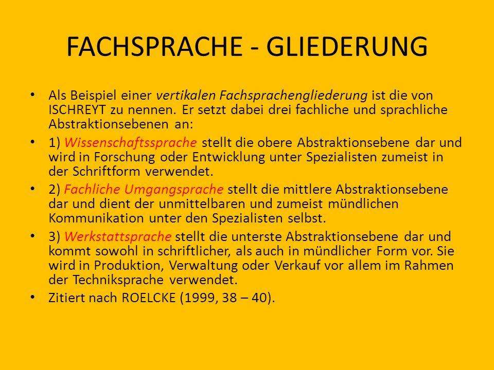 FACHSPRACHE - GLIEDERUNG Als Beispiel einer vertikalen Fachsprachengliederung ist die von ISCHREYT zu nennen. Er setzt dabei drei fachliche und sprach