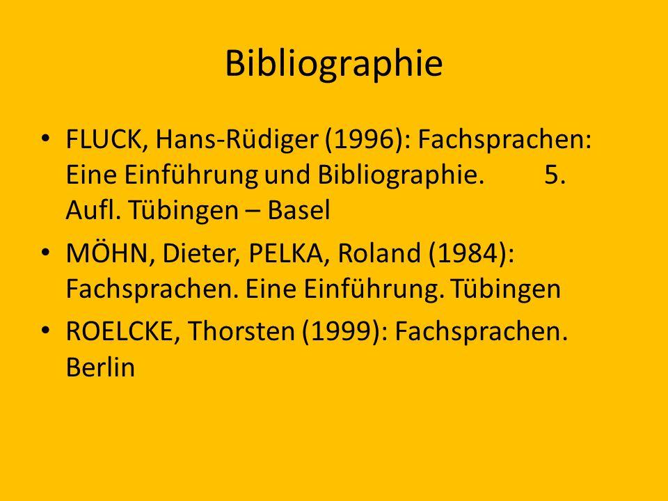 Bibliographie FLUCK, Hans-Rüdiger (1996): Fachsprachen: Eine Einführung und Bibliographie. 5. Aufl. Tübingen – Basel MÖHN, Dieter, PELKA, Roland (1984