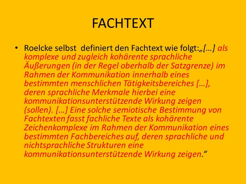 FACHTEXT Roelcke selbst definiert den Fachtext wie folgt:[…] als komplexe und zugleich kohärente sprachliche Äußerungen (in der Regel oberhalb der Sat