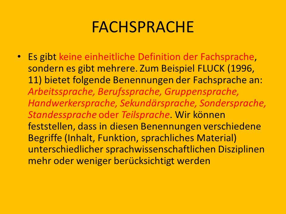 FACHSPRACHE Es gibt keine einheitliche Definition der Fachsprache, sondern es gibt mehrere. Zum Beispiel FLUCK (1996, 11) bietet folgende Benennungen
