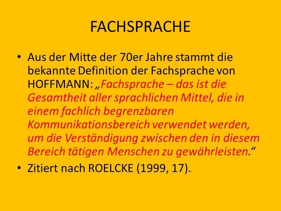 FACHSPRACHE Nach FLUCK (1996, 194) ist die Fachsprache durch eine charakteristische Auswahl, Verwendung und Frequenz sprachlicher Mittel besonders auf den Systemebenen Morphologie, Lexik, Syntax und Text bestimmt.