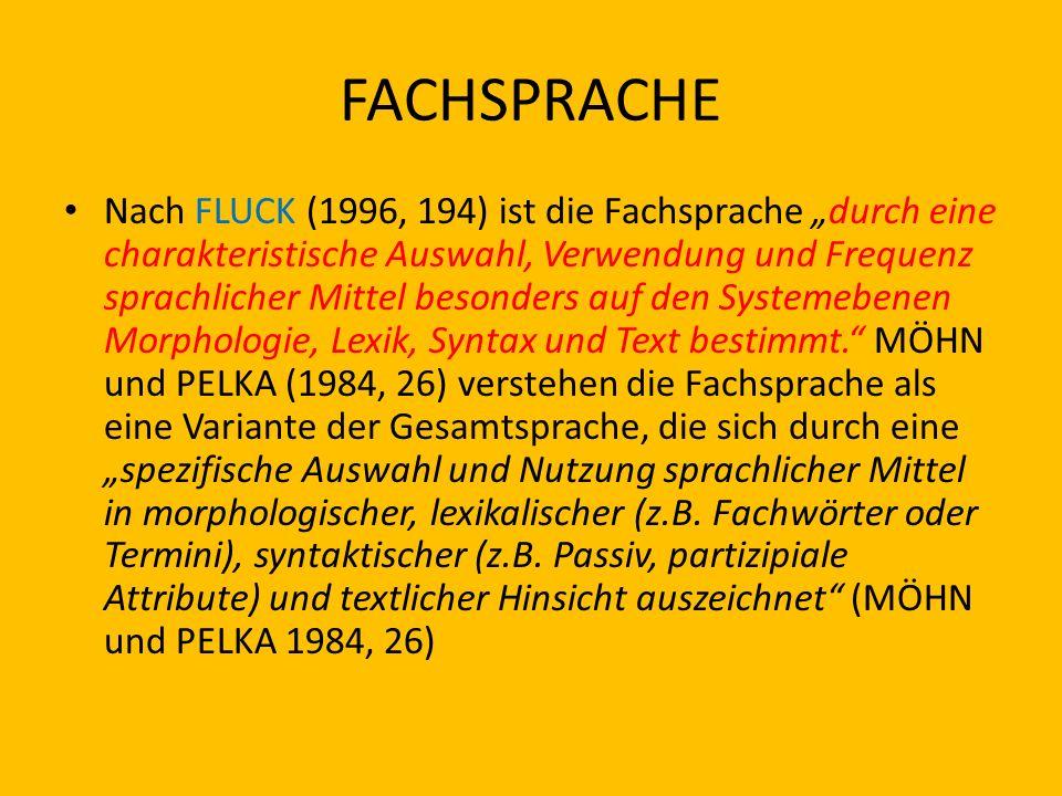 FACHSPRACHE Nach FLUCK (1996, 194) ist die Fachsprache durch eine charakteristische Auswahl, Verwendung und Frequenz sprachlicher Mittel besonders auf