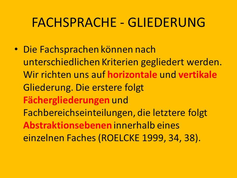 FACHSPRACHE - GLIEDERUNG Die Fachsprachen können nach unterschiedlichen Kriterien gegliedert werden. Wir richten uns auf horizontale und vertikale Gli