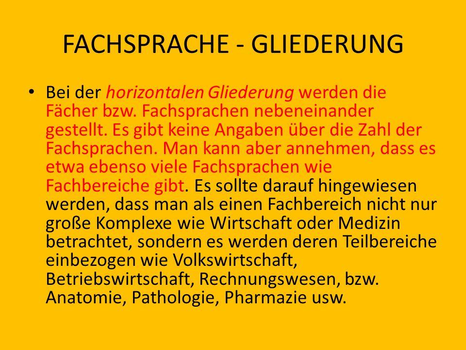 FACHSPRACHE - GLIEDERUNG Die wohl bekannteste und innerhalb der meisten fachsprachenlinguistischen Ansätze anerkannte Gliederung sieht drei fachlich wie sprachlich zu unterscheidende Bereiche vor.