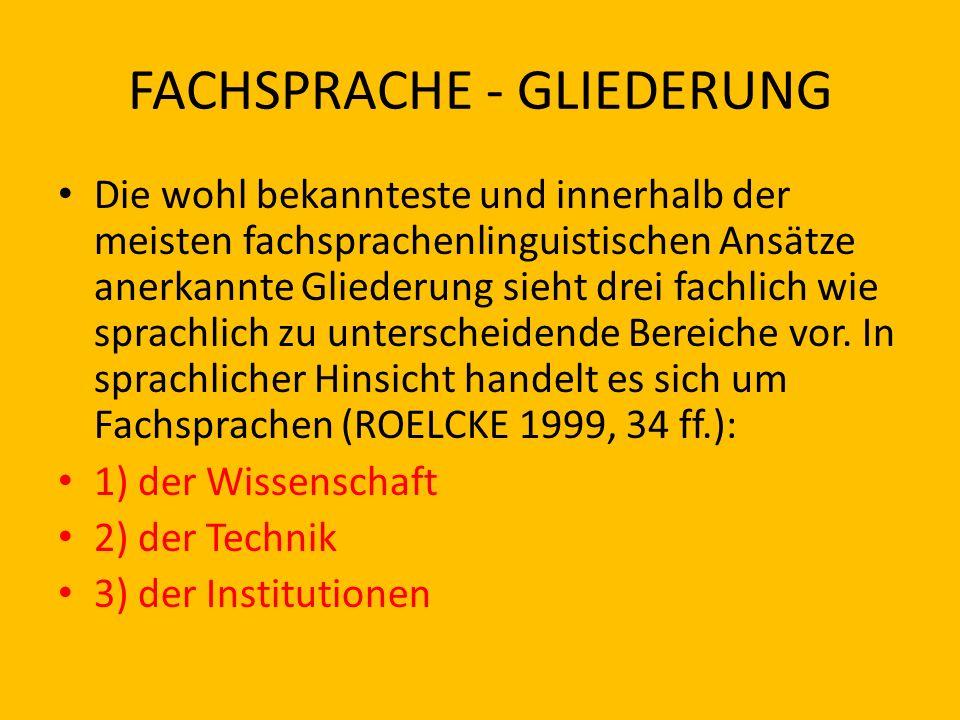 FACHSPRACHE - GLIEDERUNG Die wohl bekannteste und innerhalb der meisten fachsprachenlinguistischen Ansätze anerkannte Gliederung sieht drei fachlich w