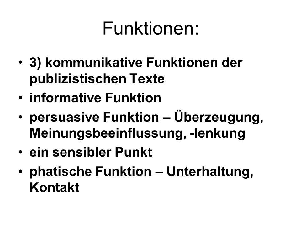 Funktionen: 3) kommunikative Funktionen der publizistischen Texte informative Funktion persuasive Funktion – Überzeugung, Meinungsbeeinflussung, -lenk