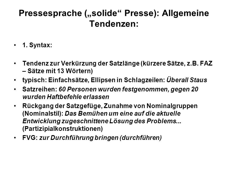 Pressesprache (solide Presse): Allgemeine Tendenzen: 1. Syntax: Tendenz zur Verkürzung der Satzlänge (kürzere Sätze, z.B. FAZ – Sätze mit 13 Wörtern)