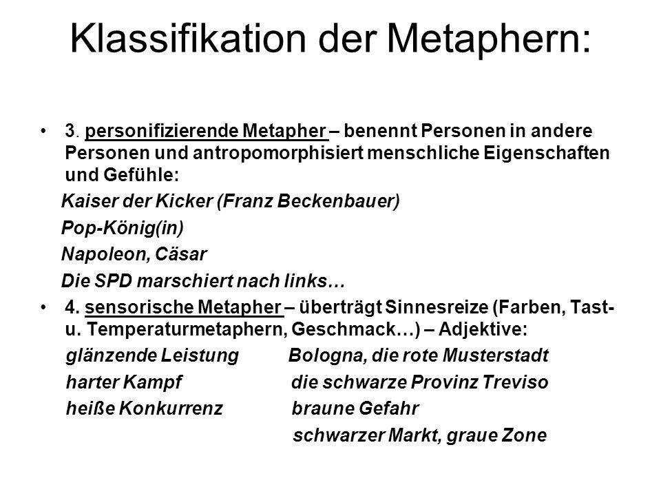 Klassifikation der Metaphern: 3. personifizierende Metapher – benennt Personen in andere Personen und antropomorphisiert menschliche Eigenschaften und