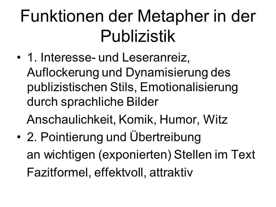 Funktionen der Metapher in der Publizistik 1. Interesse- und Leseranreiz, Auflockerung und Dynamisierung des publizistischen Stils, Emotionalisierung