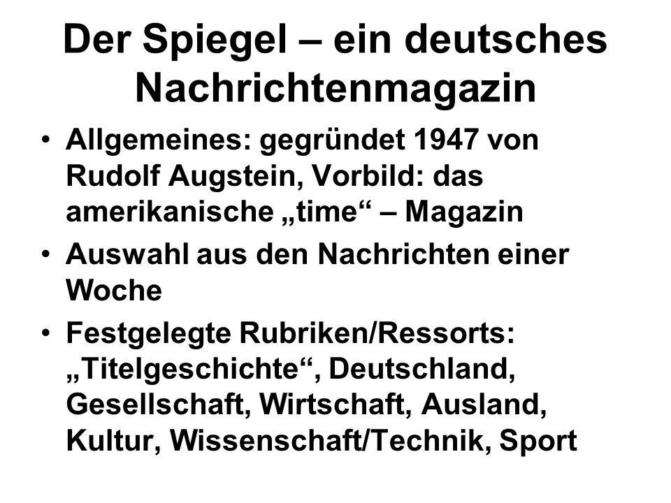 Der Spiegel – ein deutsches Nachrichtenmagazin Allgemeines: gegründet 1947 von Rudolf Augstein, Vorbild: das amerikanische time – Magazin Auswahl aus