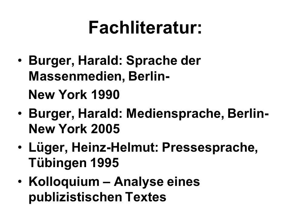 Fachliteratur: Burger, Harald: Sprache der Massenmedien, Berlin- New York 1990 Burger, Harald: Mediensprache, Berlin- New York 2005 Lüger, Heinz-Helmu
