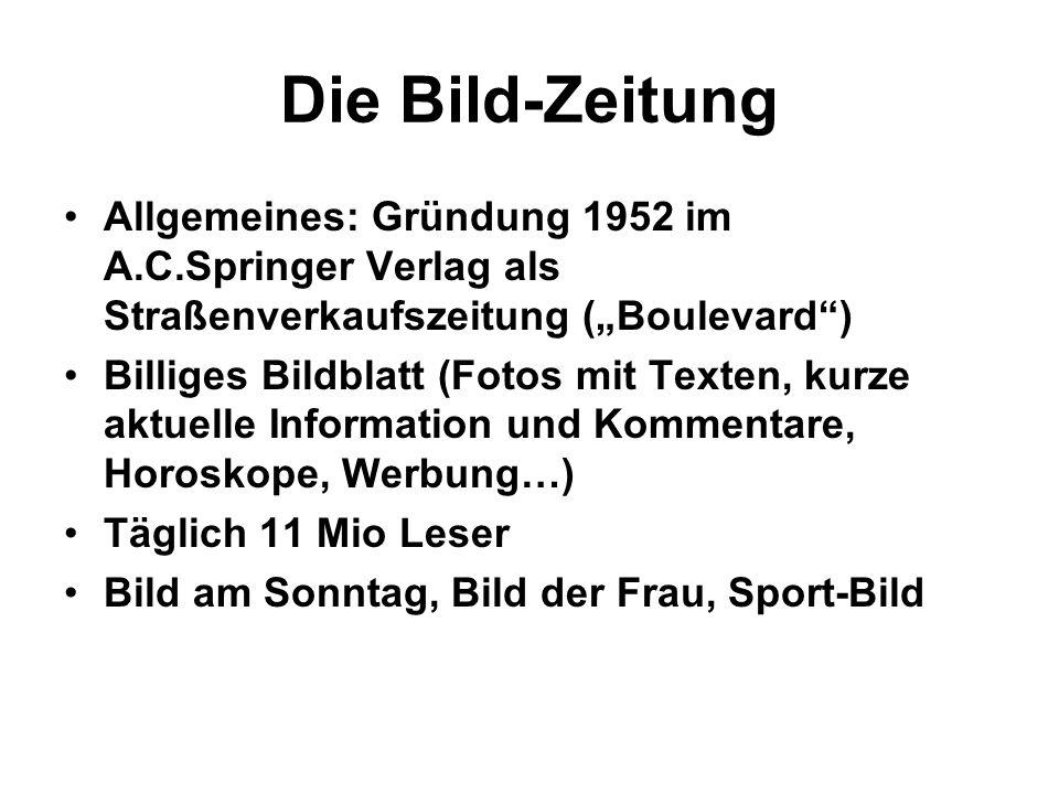 Die Bild-Zeitung Allgemeines: Gründung 1952 im A.C.Springer Verlag als Straßenverkaufszeitung (Boulevard) Billiges Bildblatt (Fotos mit Texten, kurze