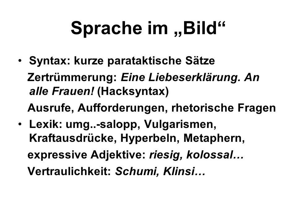 Sprache im Bild Syntax: kurze parataktische Sätze Zertrümmerung: Eine Liebeserklärung. An alle Frauen! (Hacksyntax) Ausrufe, Aufforderungen, rhetorisc