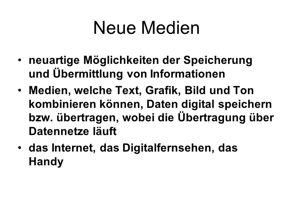 Neue Medien neuartige Möglichkeiten der Speicherung und Übermittlung von Informationen Medien, welche Text, Grafik, Bild und Ton kombinieren können, D