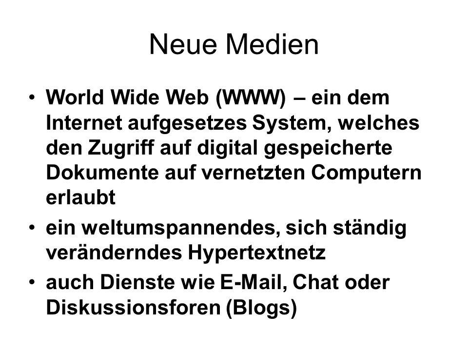 Neue Medien World Wide Web (WWW) – ein dem Internet aufgesetzes System, welches den Zugriff auf digital gespeicherte Dokumente auf vernetzten Computer
