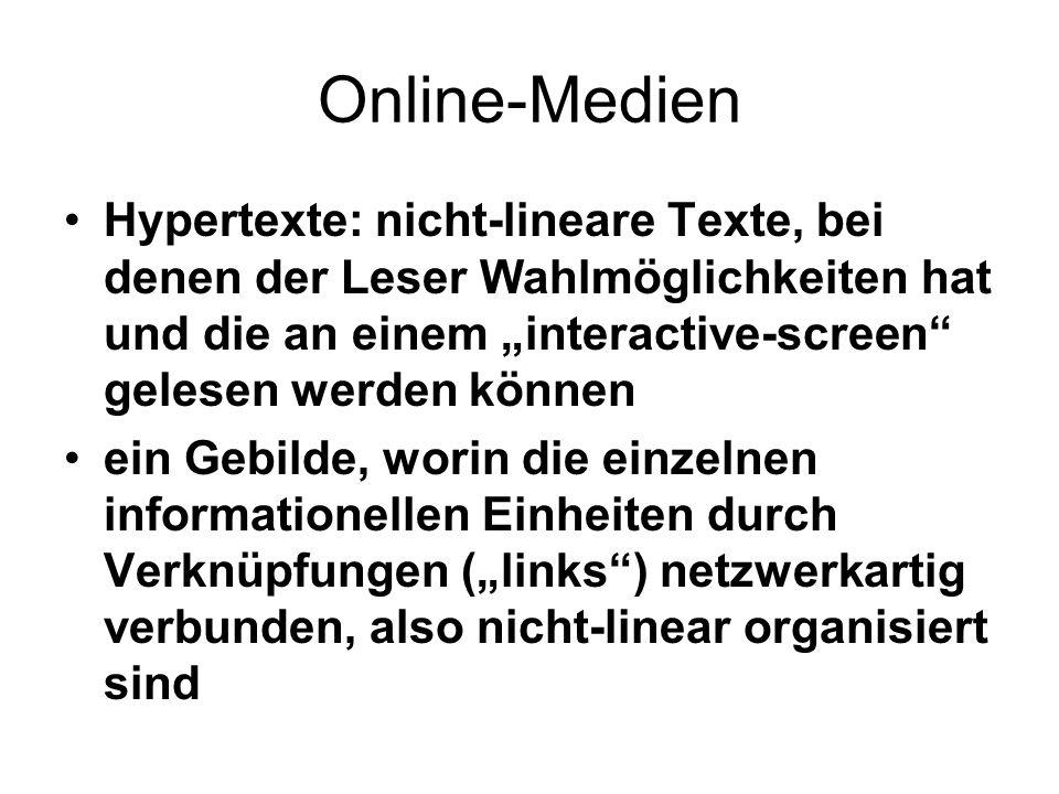Online-Medien Hypertexte: nicht-lineare Texte, bei denen der Leser Wahlmöglichkeiten hat und die an einem interactive-screen gelesen werden können ein