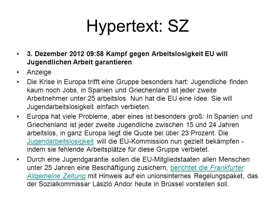 Hypertext: SZ 3. Dezember 2012 09:58 Kampf gegen Arbeitslosigkeit EU will Jugendlichen Arbeit garantieren Anzeige Die Krise in Europa trifft eine Grup