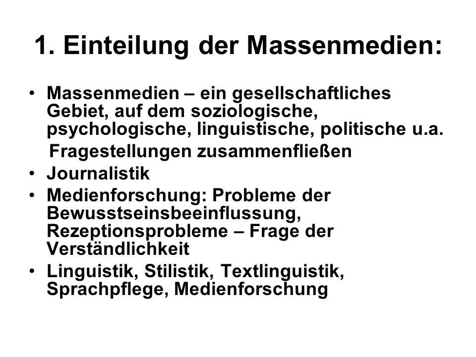 1. Einteilung der Massenmedien: Massenmedien – ein gesellschaftliches Gebiet, auf dem soziologische, psychologische, linguistische, politische u.a. Fr