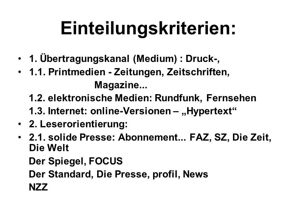 Einteilungskriterien: 1. Übertragungskanal (Medium) : Druck-, 1.1. Printmedien - Zeitungen, Zeitschriften, Magazine... 1.2. elektronische Medien: Rund