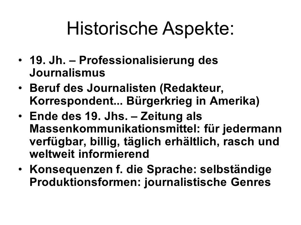Historische Aspekte: 19. Jh. – Professionalisierung des Journalismus Beruf des Journalisten (Redakteur, Korrespondent... Bürgerkrieg in Amerika) Ende
