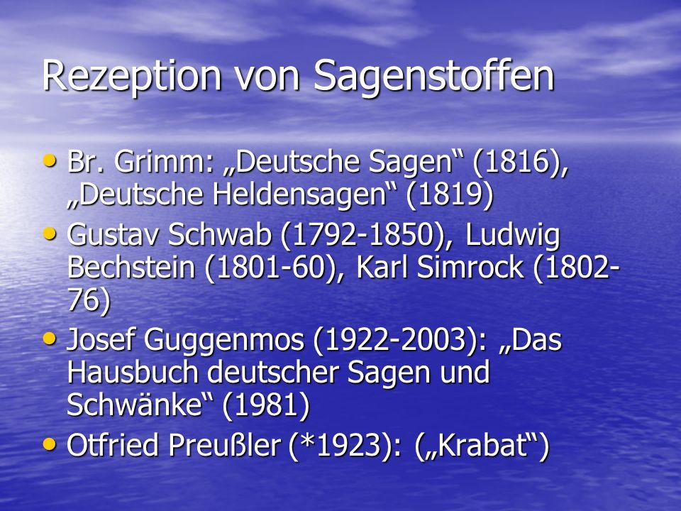 Rezeption von Sagenstoffen Br. Grimm: Deutsche Sagen (1816), Deutsche Heldensagen (1819) Br. Grimm: Deutsche Sagen (1816), Deutsche Heldensagen (1819)