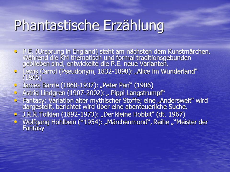 Phantastische Erzählung P.E. (Ursprung in England) steht am nächsten dem Kunstmärchen. Während die KM thematisch und formal traditionsgebunden geblieb