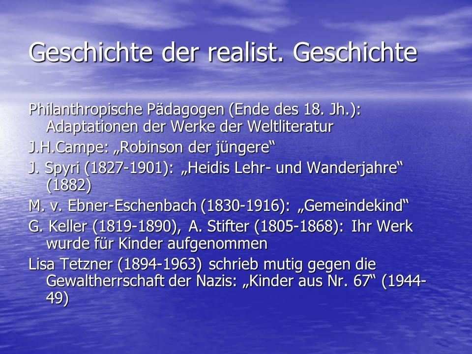 Geschichte der realist. Geschichte Philanthropische Pädagogen (Ende des 18. Jh.): Adaptationen der Werke der Weltliteratur J.H.Campe: Robinson der jün