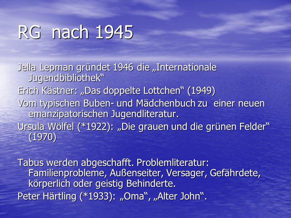 RG nach 1945 Jella Lepman gründet 1946 die Internationale Jugendbibliothek Erich Kästner: Das doppelte Lottchen (1949) Vom typischen Buben- und Mädche