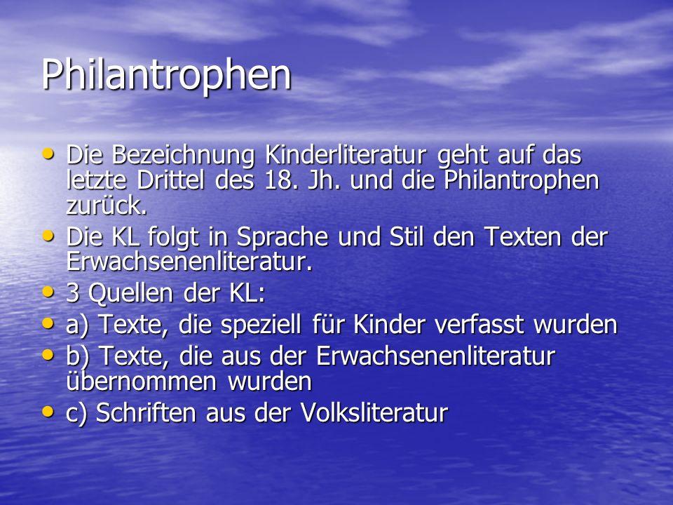 Philantrophen Die Bezeichnung Kinderliteratur geht auf das letzte Drittel des 18. Jh. und die Philantrophen zurück. Die Bezeichnung Kinderliteratur ge