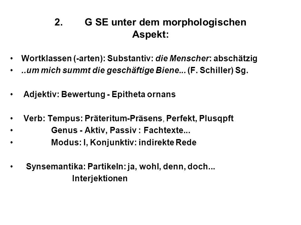 2.G SE unter dem morphologischen Aspekt: Wortklassen (-arten): Substantiv: die Menscher: abschätzig..um mich summt die geschäftige Biene... (F. Schill