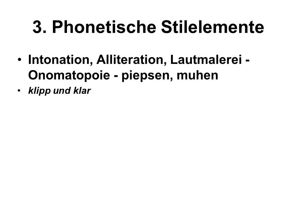 3. Phonetische Stilelemente Intonation, Alliteration, Lautmalerei - Onomatopoie - piepsen, muhen klipp und klar
