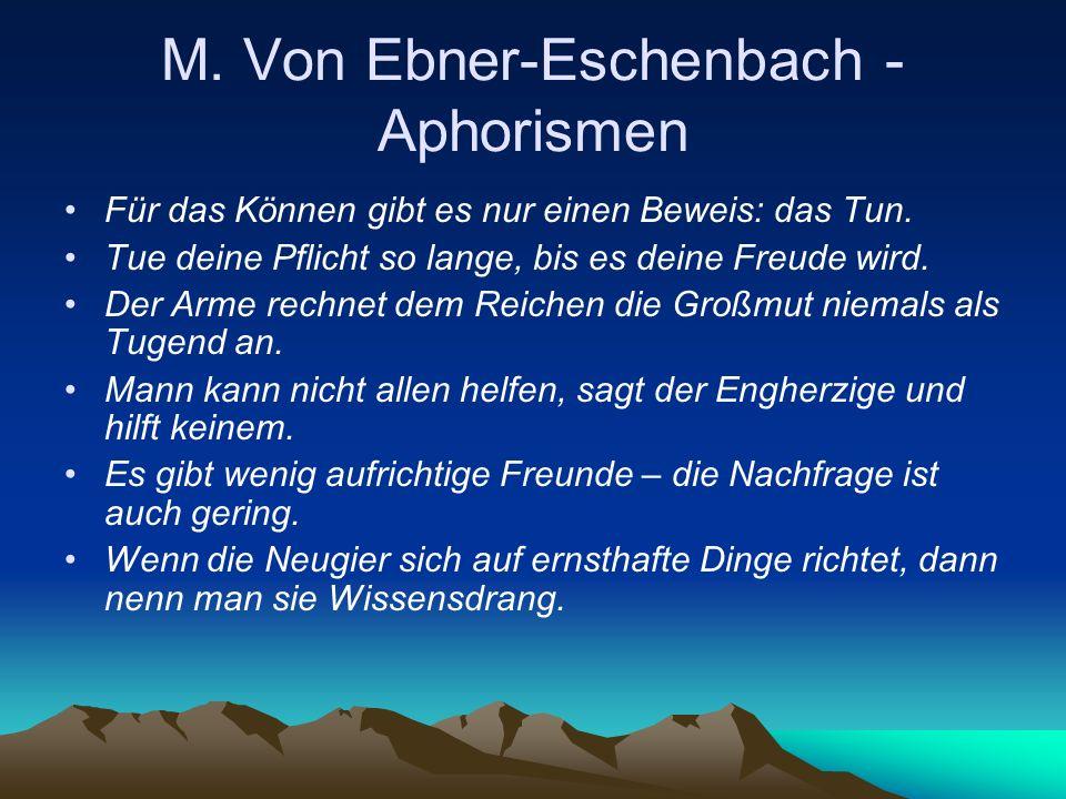 M. Von Ebner-Eschenbach - Aphorismen Für das Können gibt es nur einen Beweis: das Tun. Tue deine Pflicht so lange, bis es deine Freude wird. Der Arme