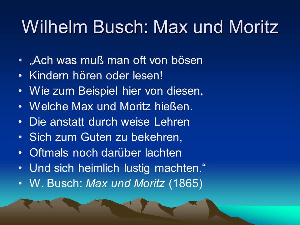 Wilhelm Busch: Max und Moritz Ach was muß man oft von bösen Kindern hören oder lesen! Wie zum Beispiel hier von diesen, Welche Max und Moritz hießen.