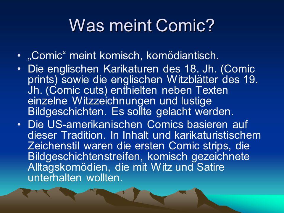Was meint Comic? Comic meint komisch, komödiantisch. Die englischen Karikaturen des 18. Jh. (Comic prints) sowie die englischen Witzblätter des 19. Jh