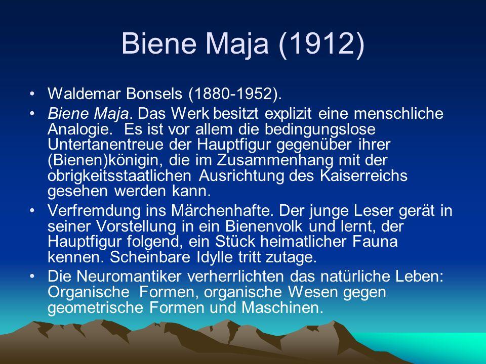 Biene Maja (1912) Waldemar Bonsels (1880-1952). Biene Maja. Das Werk besitzt explizit eine menschliche Analogie. Es ist vor allem die bedingungslose U