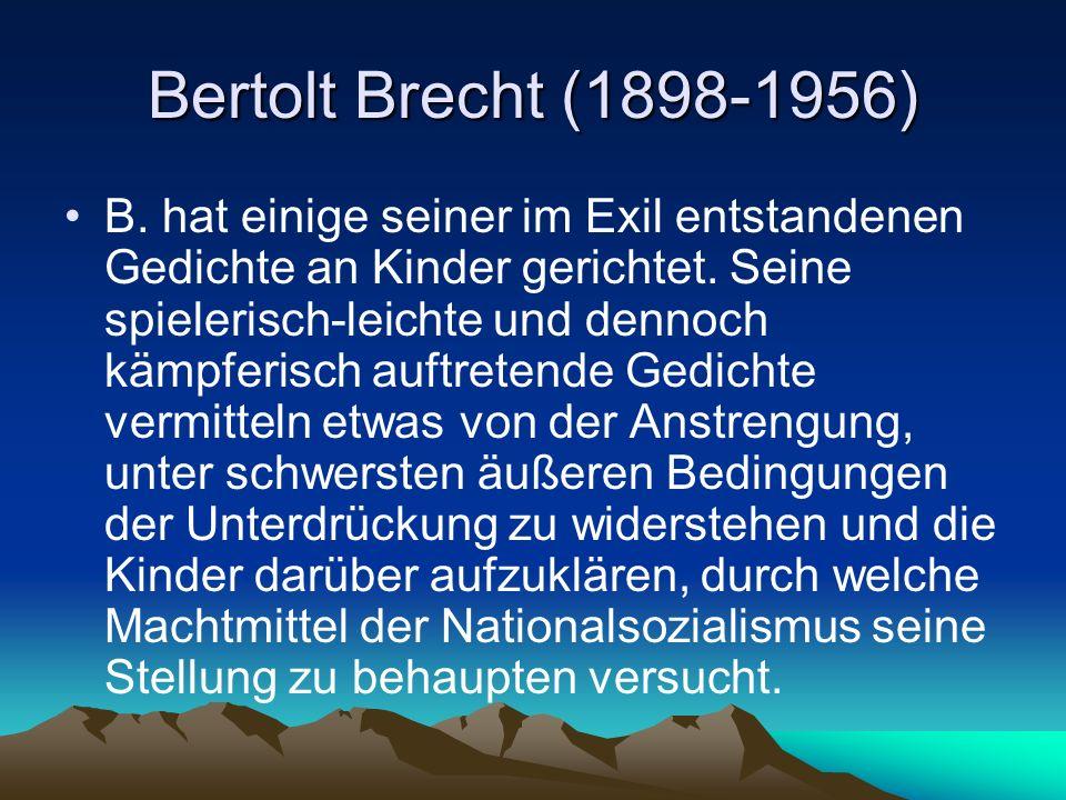 Bertolt Brecht (1898-1956) B. hat einige seiner im Exil entstandenen Gedichte an Kinder gerichtet. Seine spielerisch-leichte und dennoch kämpferisch a