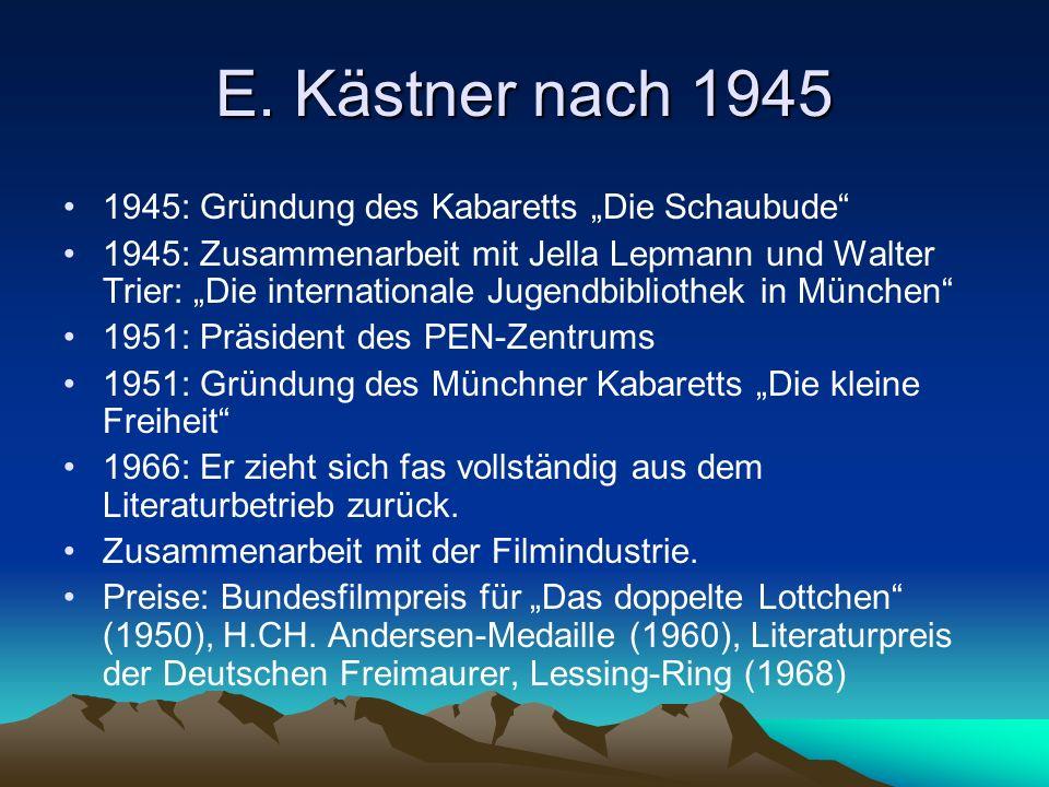 E. Kästner nach 1945 1945: Gründung des Kabaretts Die Schaubude 1945: Zusammenarbeit mit Jella Lepmann und Walter Trier: Die internationale Jugendbibl