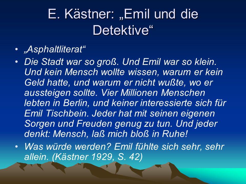 E. Kästner: Emil und die Detektive Asphaltliterat Die Stadt war so groß. Und Emil war so klein. Und kein Mensch wollte wissen, warum er kein Geld hatt