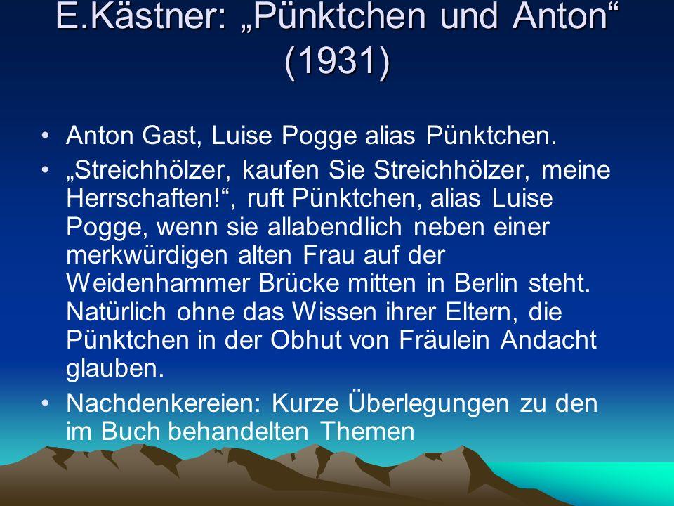 E.Kästner: Pünktchen und Anton (1931) Anton Gast, Luise Pogge alias Pünktchen. Streichhölzer, kaufen Sie Streichhölzer, meine Herrschaften!, ruft Pünk