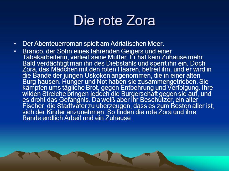 Die rote Zora Der Abenteuerroman spielt am Adriatischen Meer. Branco, der Sohn eines fahrenden Geigers und einer Tabakarbeiterin, verliert seine Mutte