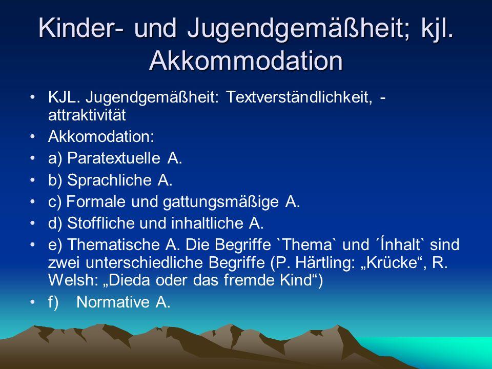 Kinder- und Jugendgemäßheit; kjl. Akkommodation KJL. Jugendgemäßheit: Textverständlichkeit, - attraktivität Akkomodation: a) Paratextuelle A. b) Sprac