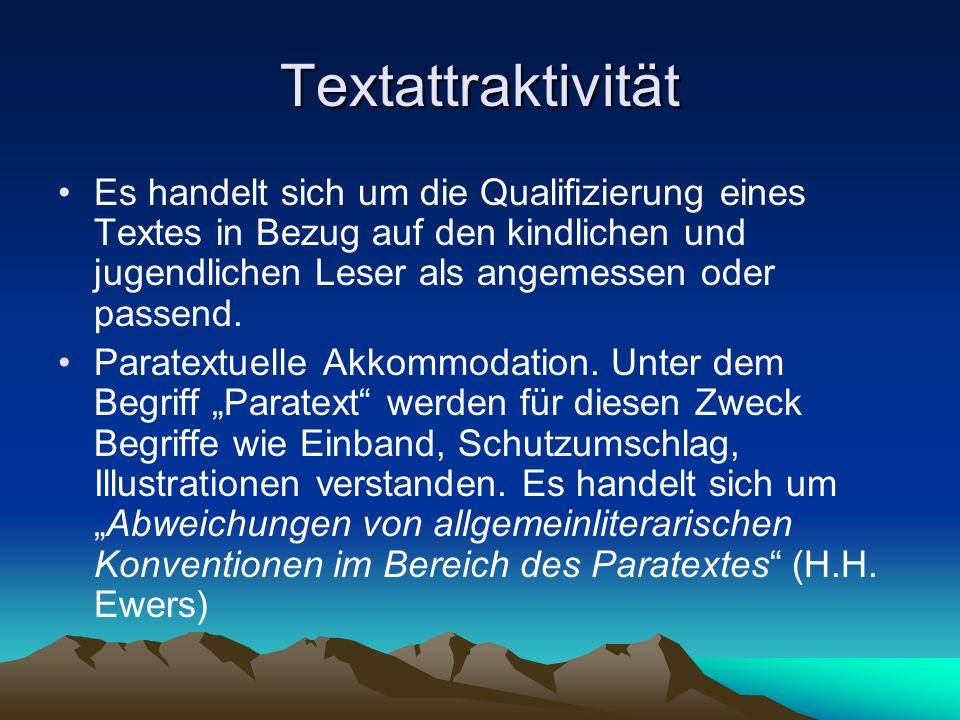 Textattraktivität Es handelt sich um die Qualifizierung eines Textes in Bezug auf den kindlichen und jugendlichen Leser als angemessen oder passend. P