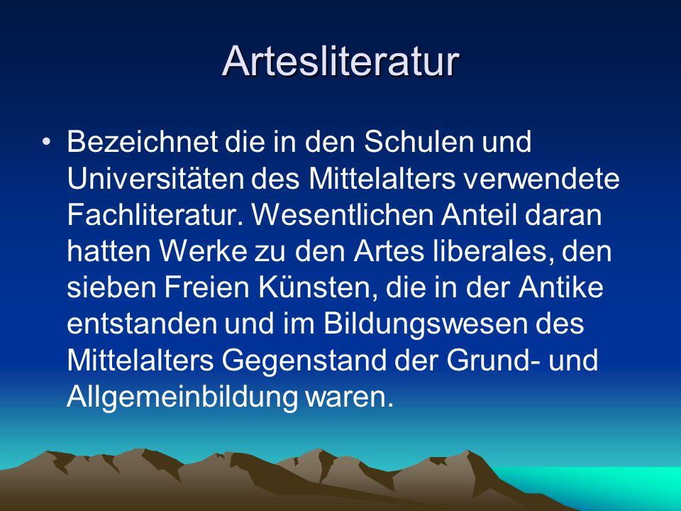 Artesliteratur Bezeichnet die in den Schulen und Universitäten des Mittelalters verwendete Fachliteratur. Wesentlichen Anteil daran hatten Werke zu de