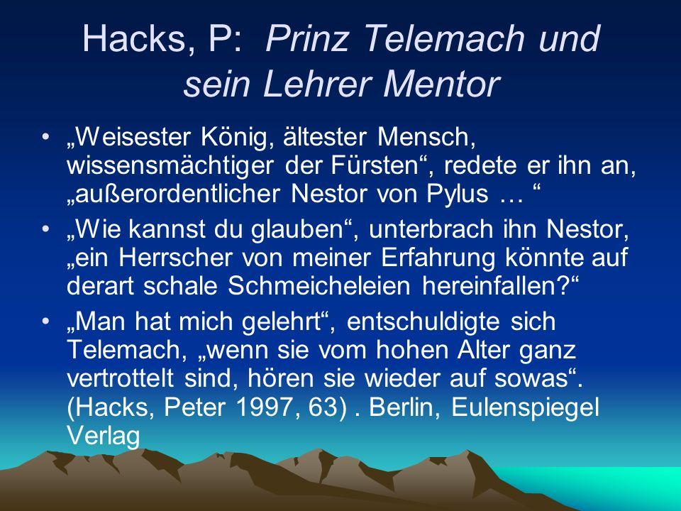 Hacks, P: Prinz Telemach und sein Lehrer Mentor Weisester König, ältester Mensch, wissensmächtiger der Fürsten, redete er ihn an, außerordentlicher Ne
