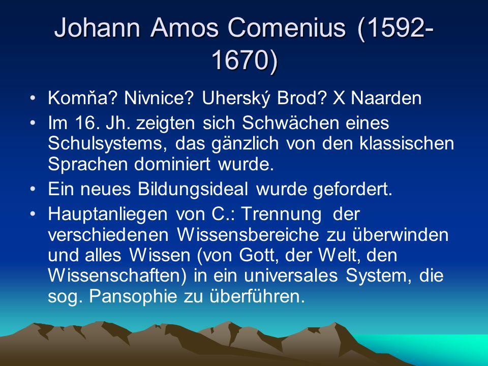 Johann Amos Comenius (1592- 1670) Komňa? Nivnice? Uherský Brod? X Naarden Im 16. Jh. zeigten sich Schwächen eines Schulsystems, das gänzlich von den k