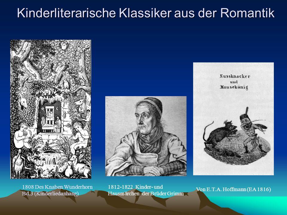 1812-1822 Kinder- und Hausmärchen der Brüder Grimm 1808 Des Knaben Wunderhorn Bd.3 (Kinderliedanhang) Von E.T.A. Hoffmann (EA 1816) Kinderliterarische