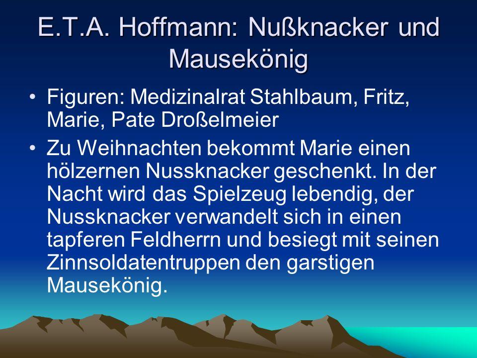 E.T.A. Hoffmann: Nußknacker und Mausekönig Figuren: Medizinalrat Stahlbaum, Fritz, Marie, Pate Droßelmeier Zu Weihnachten bekommt Marie einen hölzerne